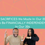 5 Sacrifices We Made In Our 20s To Be FINANCIALLY INDEPENDENT In Our 30s